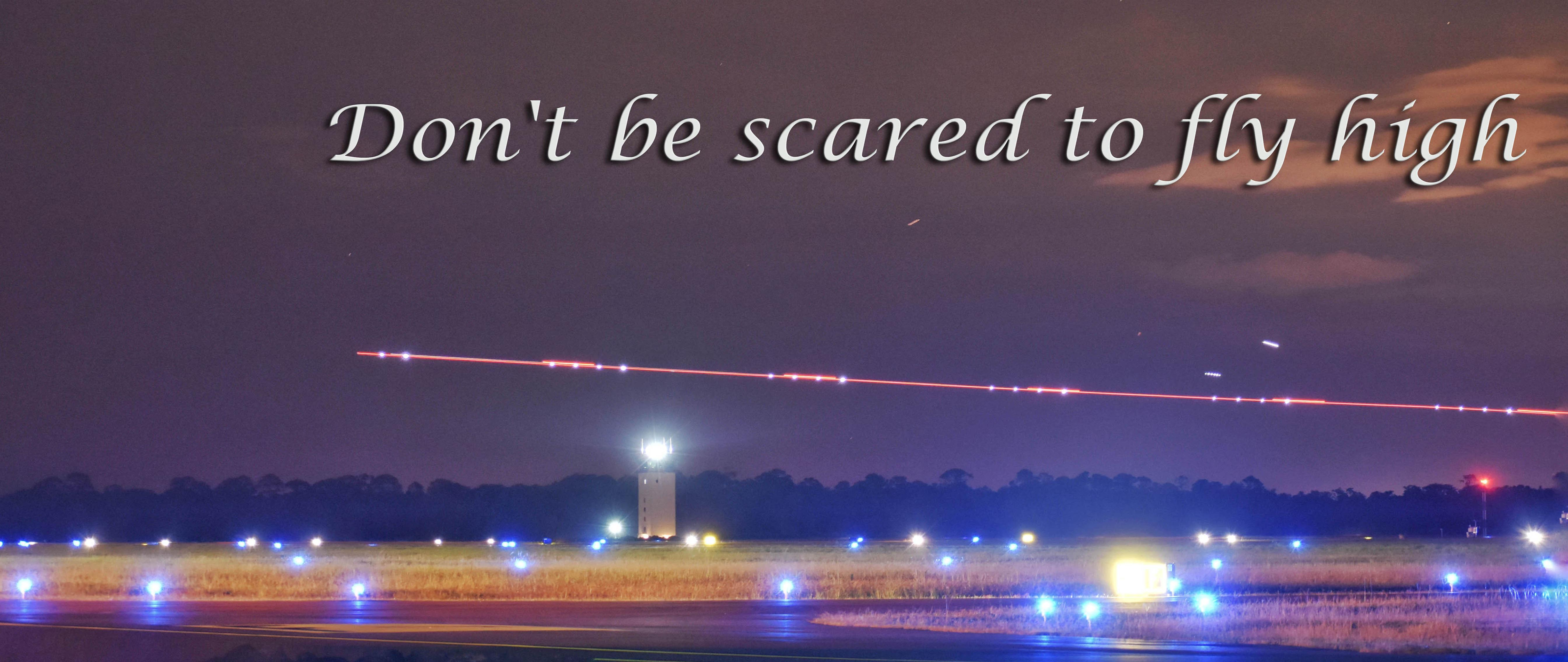 Dont be scared to fly high